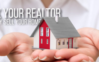 Five Questions to Ask Your Realtor Before Selling Your Home